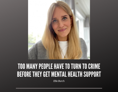 Too many people have to turn to crime before they get mental health support